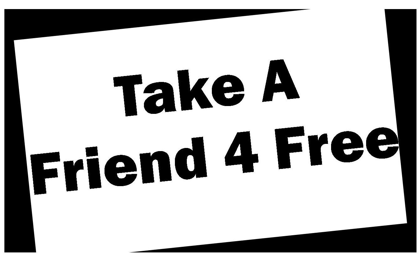 Take A Friend 4 Free