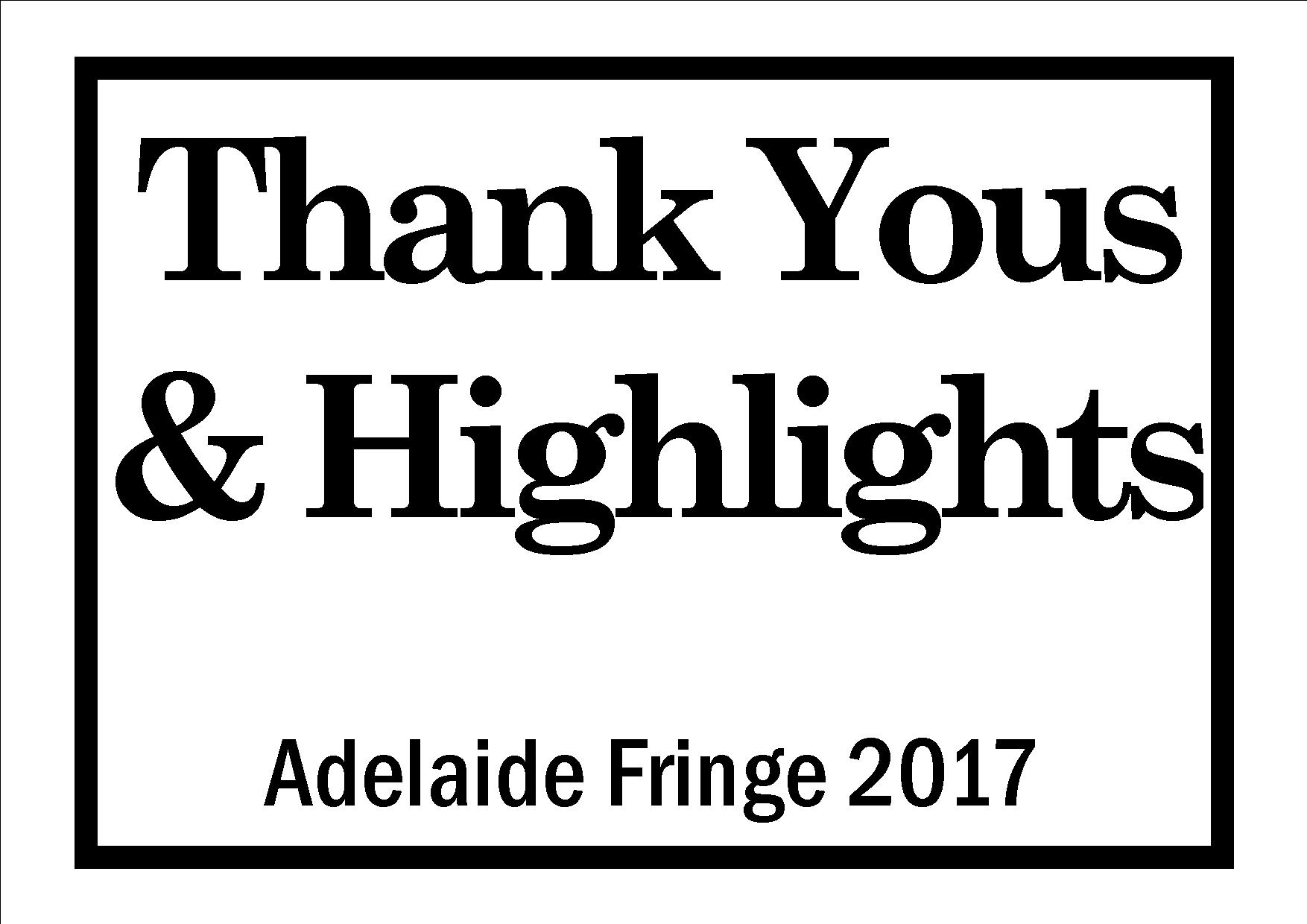Thank Yous & Highlights - Adelaide Fringe 2017